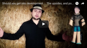Should you get into development … The upsides, and potential pitfalls