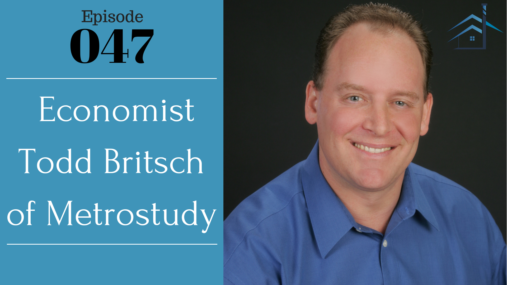 Economist Todd Britsch of Metrostudy - Ep. 47 (explicit) with Julie Clark and Joe Bauer