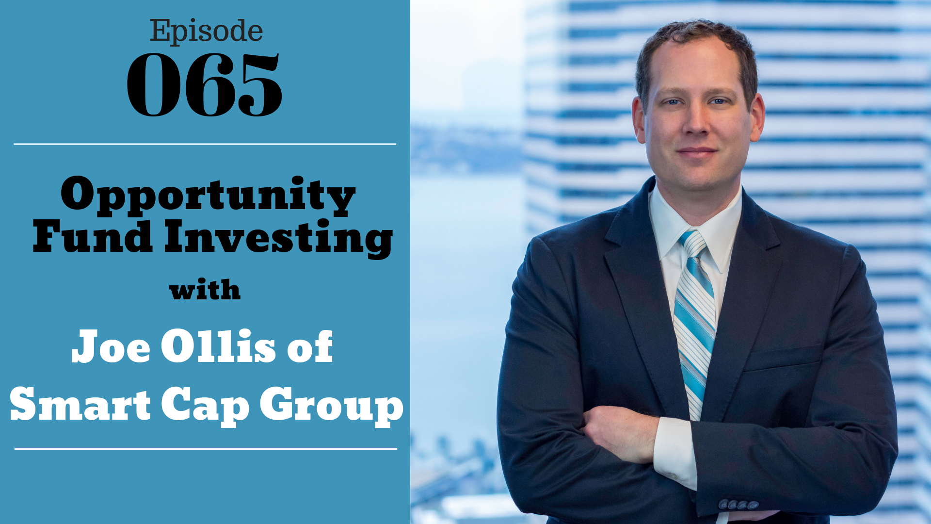SIC 065: Opportunity Fund Investing w_Joe Ollis of Smart Cap Group with Julie Clark and Joe Bauer