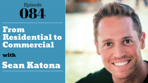 SIC 084: From Residential to Commercial with Sean Katona with Julie Clark and Joe Bauer
