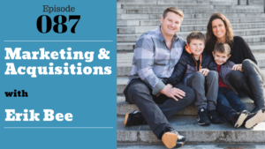 SIC 087: Marketing & Acquisitions with Erik Bee with Julie Clark and Joe Bauer