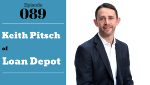Keith Pitsch of Loan Depot with Julie Clark and Joe Bauer of the Nuts and Bolts of Real Estate Podcast