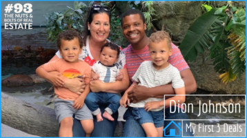 My First 3 Deals with Dion Johnson with Julie Clark and Joe Bauer of the Nuts and Bolts of Real Estate Podcast