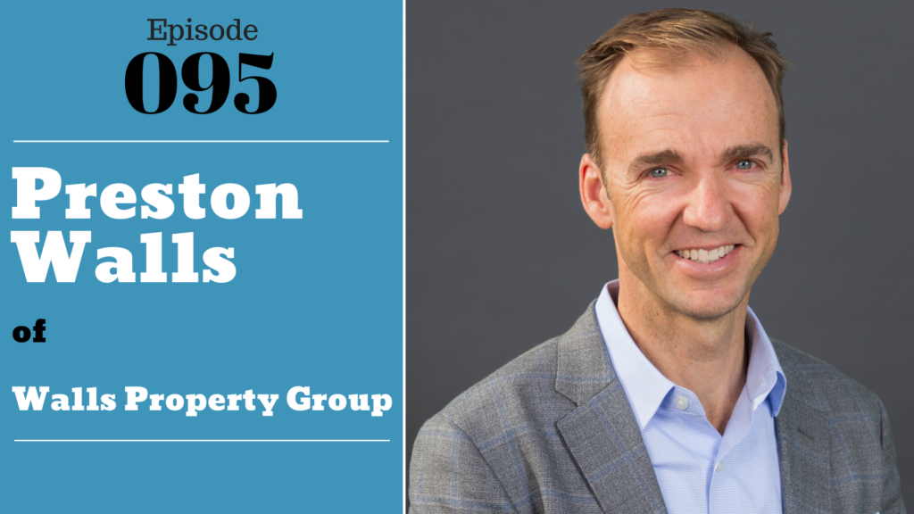 SIC 095_ Preston Walls of Walls Property Group with Julie Clark and Joe Bauer of The Nuts & Bolts of Real Estate Podcast
