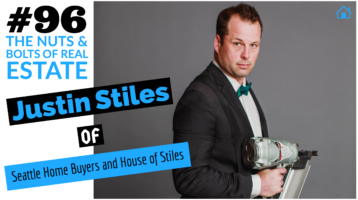 SIC 096 Justin Stiles of Seattle Home Buyers and House of Stiles with Julie Clark and Joe Bauer of The Nuts & Bolts of Real Estate Investing podcast