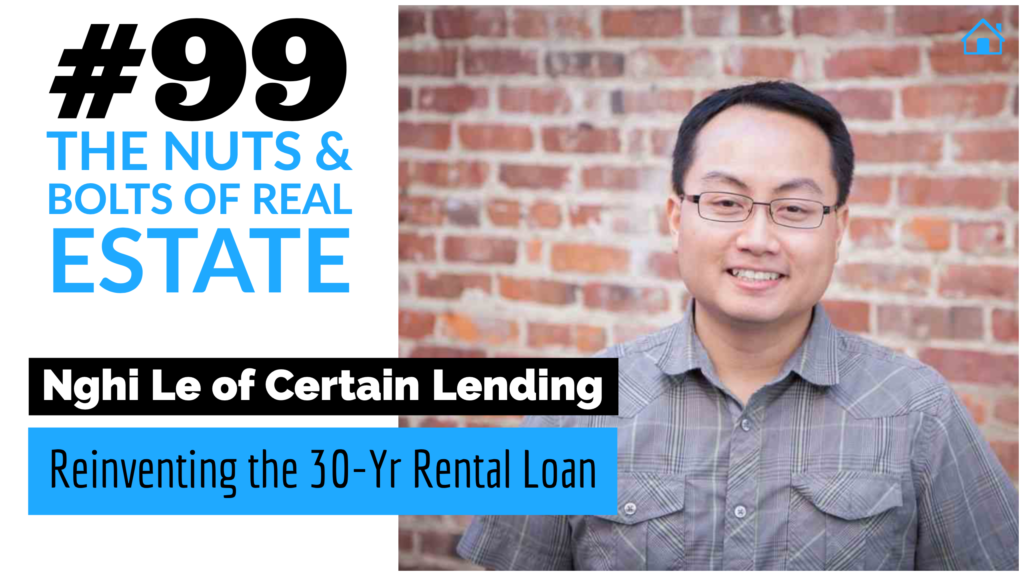 Reinventing the 30-Yr Rental Loan with Nghi Le from Certain Lending with Julie Clark and Joe Bauer of the Nuts and Bolts of Real Estate Podcast