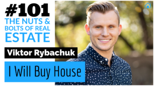Viktor Rybachuk of I Will Buy House with Julie Clark and Joe Bauer of The Nuts and Bolts of Real Estate Podcast