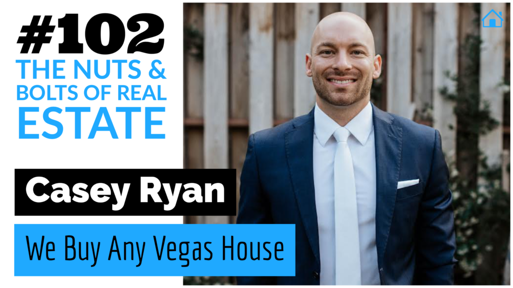 Casey Ryan of We Buy Any Vegas House with Julie Clark and Joe Bauer of The Nuts and Bolts of Real Estate podcast