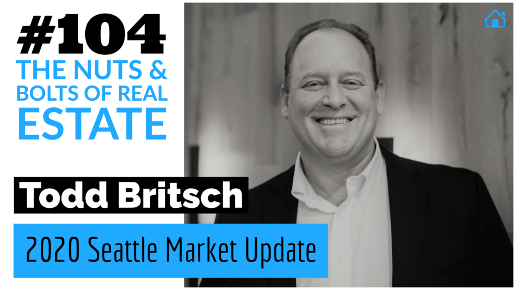 SIC 104_ Seattle Market Update with Todd Britsch with Julie Clark and Joe Bauer of The Nuts and Bolts of Real Estate Podcast