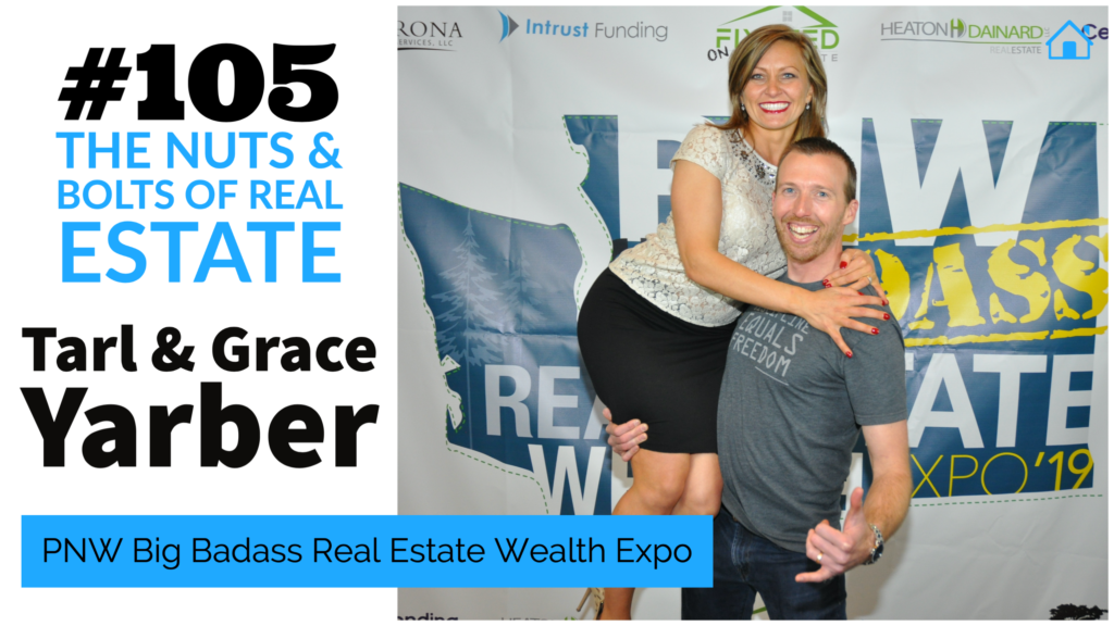 Tarl & Grace Yarber - PNW Big Badass Real Estate Wealth Expo with Julie Clark and Joe Bauer of The Nuts and Bolts of Real Estate Investing podcast