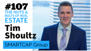 SIC 107_ Tim Shoultz of SMARTCAP Group with Julie Clark and Joe Bauer of the Nuts and Bolts of Real Estate Podcast