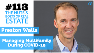 Managing Multifamily During COVID-19 with Preston Walls with Julie Clark and Joe Bauer of The Nuts & Bolts of Real Estate Podcast