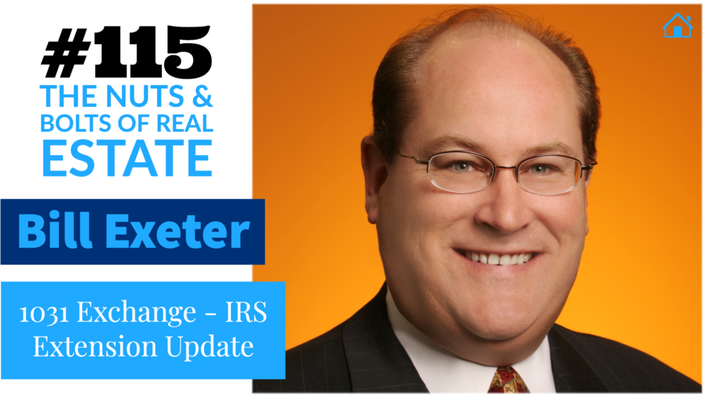 SIC 115_ 1031 Exchange - IRS Extension Update with Bill Exeter with Julie Clark and Joe Bauer of the Nuts and Bolts of Real Estate Podcast