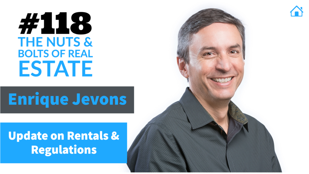 Update on Rentals & Regulations with Enrique Jevons with Julie Clark and Joe Bauer of The Nuts & Bolts of Real Estate Podcast