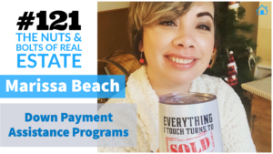 SIC 121 Down Payment Assistance Programs with Marissa Beach with Julie Clark and Joe Bauer of the Nuts and Bolts of Real Estate Podcast