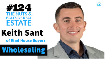 SIC 124 - Wholesaling with Keith Sant of Kind House Buyers with Joe Bauer and Julie Clark of the nuts and bolts of real estate podcast