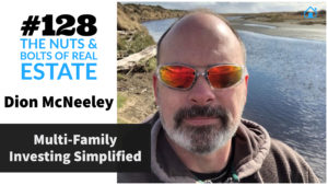 Multi-Family Investing Simplified with Dion McNeeley with Julie Clark and Joe Bauer of nuts and bolts of real estate podcast