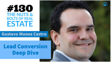 SIC 130_ Lead Conversion Deep Dive with Gustavo Munoz Castro of PowerISA with Julie Clark and Joe Bauer of the Nuts and Bolts of Real Estate Podcast