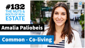 SIC 132- Co-living & apartments with Amalia Paliobeis of Common with Julie Clark and Joe Bauer of the Nuts and Bolts of Real Estate Podcast