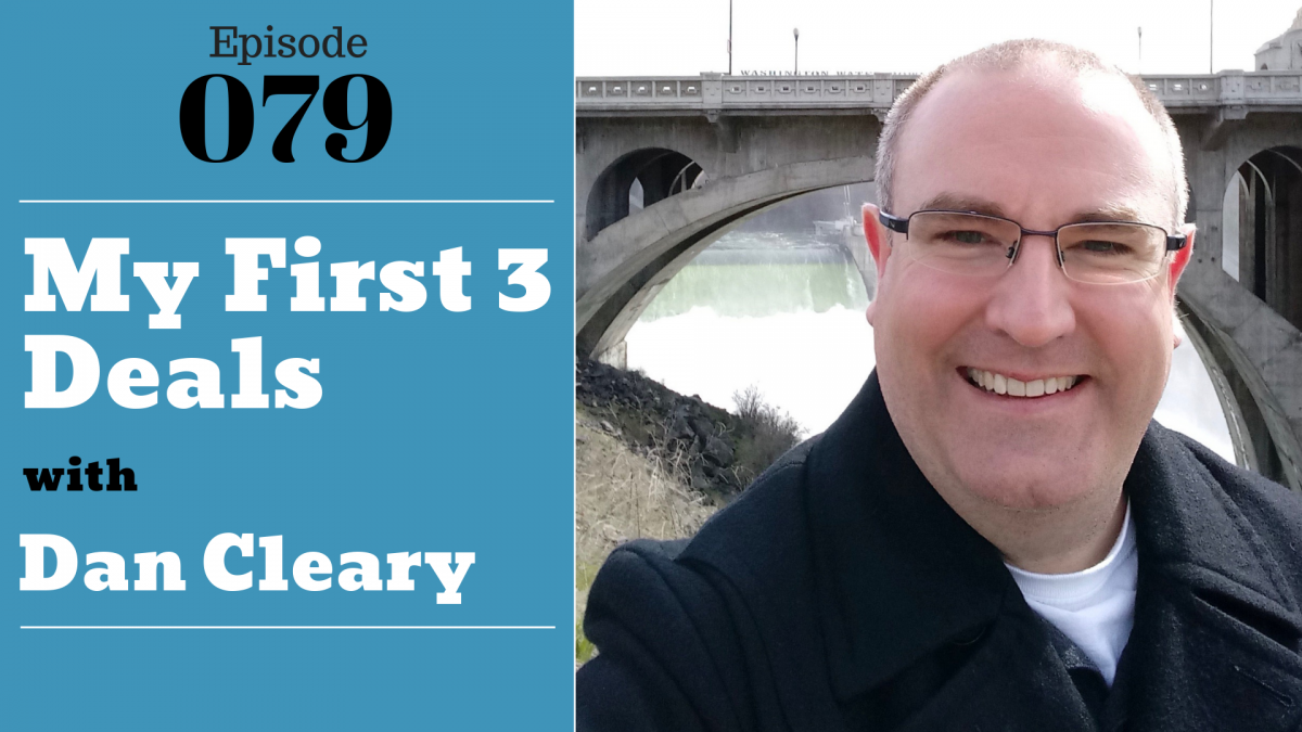 SIC 079: My First 3 Deals with Dan Cleary on The Nuts & Bolts of real estate with julie Clark and Joe Bauer