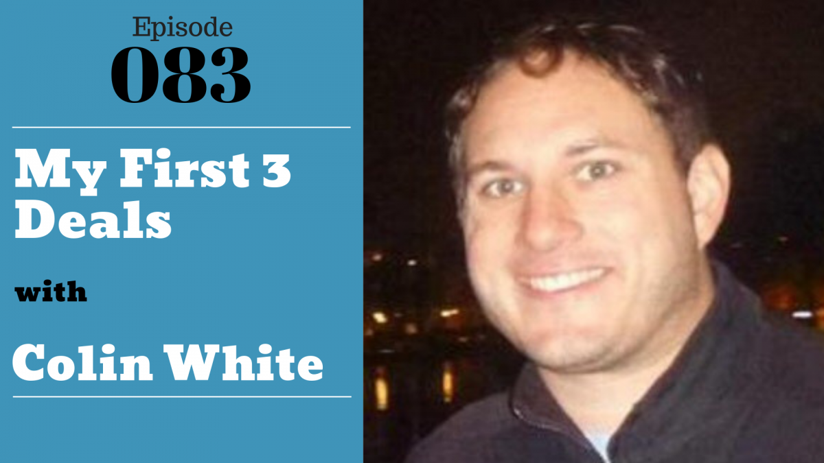 SIC 083: My First 3 Deals with Colin White with Julie Clark and Joe Bauer